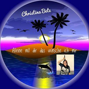 Christina Betz -  Alleine mit dir das wünsche ich mir